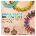 Small Beads Big Jewelry - 30 unique pieces to make