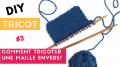 DIY Tricot : comment tricoter une maille envers (point jersey) ?