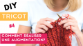 DIY Tricot : comment faire une augmentation au tricot ?